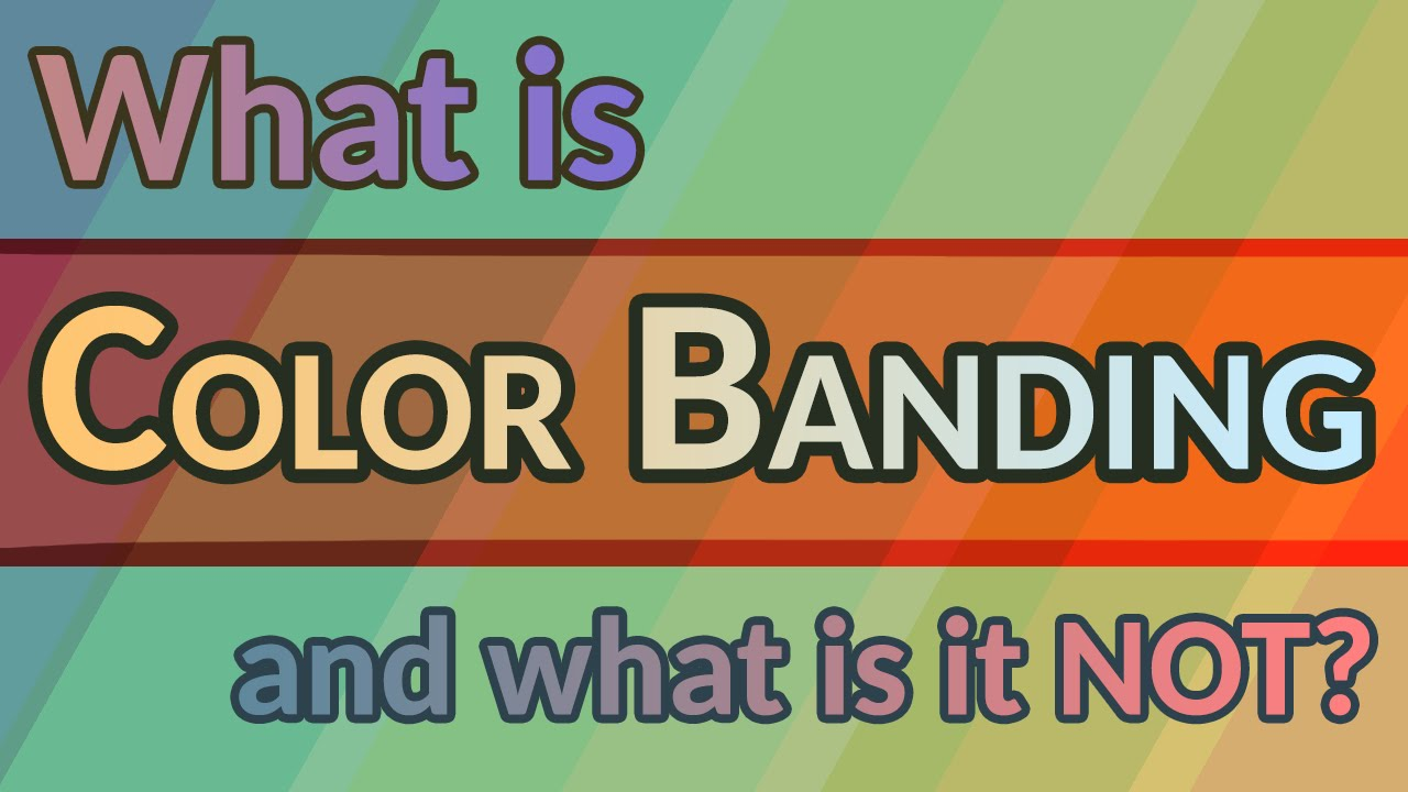 GAT #55: What is Color Banding? And what is it not?