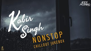 Kabir Singh Chillout Jukebox | Aftermorning Nonstop