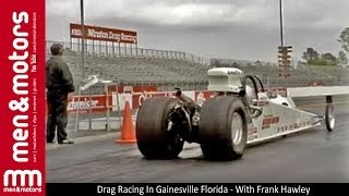 Drag Racing In Gainesville Florida - With Frank Hawley