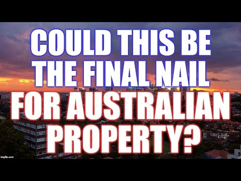 Could this be the final nail for AUSTRALIAN PROPERTY?