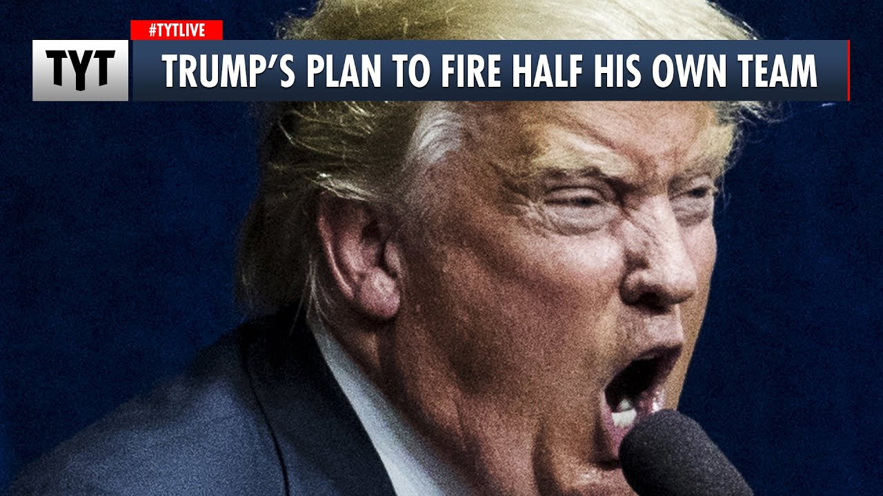 Trump's Plan to Fire Half His Own Team