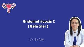 ENDOMETRİYOZİS 2 ( Belirtileri ) - Dr. Ahsen Bakan