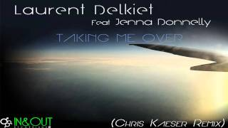 Laurent Delkiet ft. Jenna Donnelly - Taking Me Over (Chris Kaeser Remix) - Preview