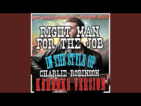 Right Man for the Job (In the Style of Charlie Robinson) (Karaoke Version)