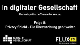 Privacy Shield - Die Überwachung geht weiter: DigiGes @ FluxFM