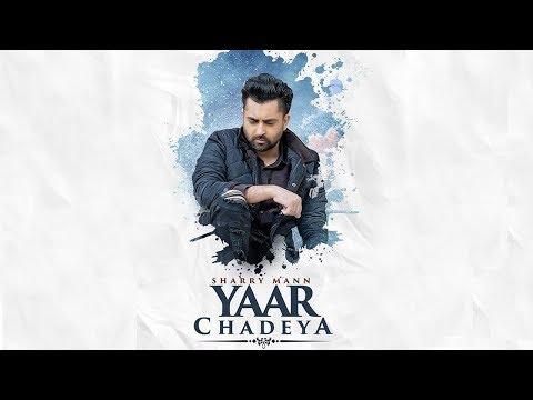 Yaar Chadeya | Sharry Mann | Snappy | New Punjabi Song | Latest Punjabi Songs 2018 | Gabruu