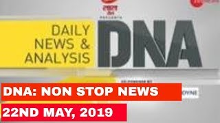 DNA: Non Stop News, 22nd May, 2019