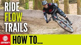 How To Ride Flow Trails | Mountain Bike Skills