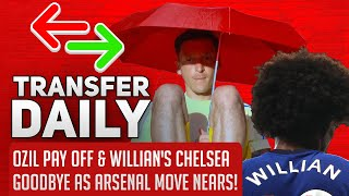Ozil Pay Off & Willian's Chelsea Goodbye As Arsenal Move Nears! | AFTV Transfer Daily