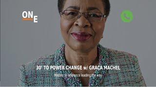 30' to Power CHANGE - Episode 1 - Graça Machel
