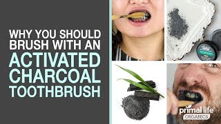 Why You Should Brush with an Activated Charcoal Toothbrush