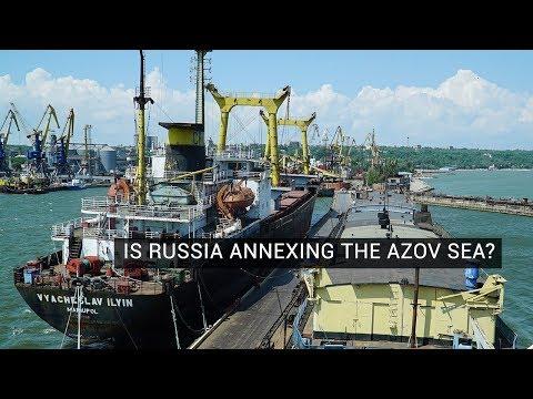 Is Russia Annexing The Azov Sea?