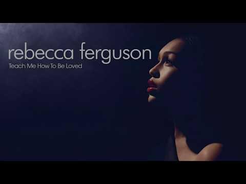 Teach Me How to Be Loved - Rebecca Ferguson (With Lyrics)