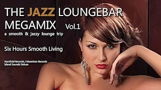 DJ Maretimo - The Jazz Loungebar Megamix Vol.1 Six Hours Smooth Living, HD, 2018, Bar Lounge Music