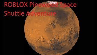 DESTINATION MARS! | ROBLOX Pinewood Space Shuttle Adventures