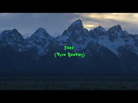 Kanye West - Yikes (Dyro Bootleg)