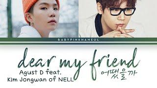 Baixar Agust D – Dear my friend (어땠을까) (Feat. Kim Jongwan of NELL) Color Coded lyrics 가사 [HAN/ROM/ENG]