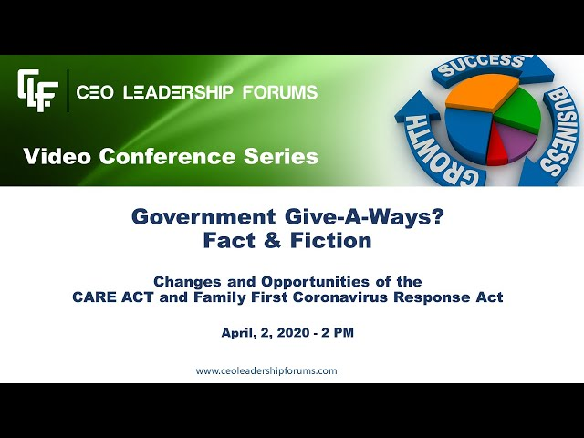 CEO Leadership Forms Webinar Series, April 02, 2020 - Government Give-A-Ways? Fact & Fiction