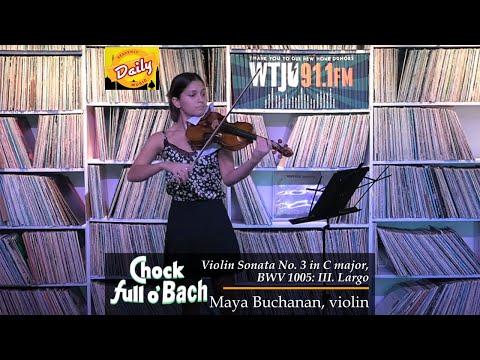 Chock Full O'Bach: Largo from Violin Sonata No. 3 in C Major, BWV 1005 | Maya Buchanan, violin