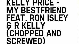 Kelly Price - My Bestfriend Feat. Ron Isley & R Kelly (Chopped & Screwed)