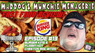 Maddog's Munchie Menagerie Featuring Burger King's Flamin Hot Cheetos Mac Bites - EP#13