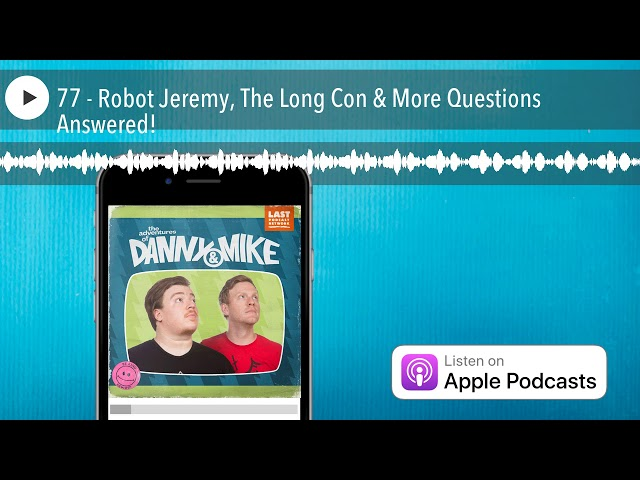 77 - Robot Jeremy, The Long Con & More Questions Answered!