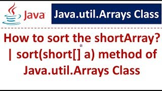 How to sort the shortArray? | sort(short[] a) method of Java.util.Arrays Class