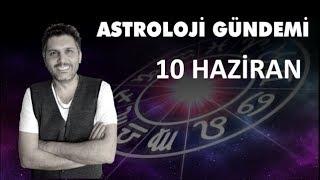 10 Haziran Astroloji Gündemi ve Burç Etkileşimleri (Astrobox)