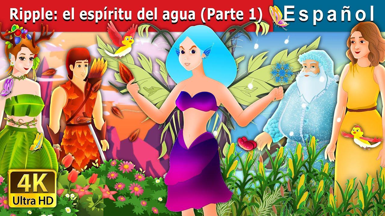 Ripple: el espíritu del agua (Parte 1) | Ripple-The Water Spirit Part1 Spanish | Spanish Fairy Tales