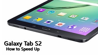 Galaxy Tab S2 - How to Speed Up