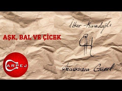 İlker Karadağlı - Aşk, Bal Ve Çiçek  (Official Audio)