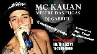 MC KAUAN - MESTRE DAS FUGAS ♫ (DJGABRIEL COM LETRA)
