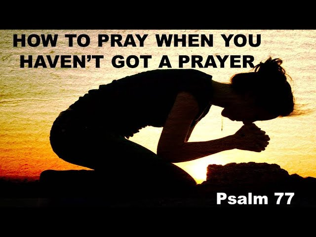 How to Pray When You Haven't Got a Prayer