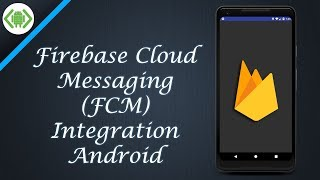 Firebase Cloud Messaging FCM Integration in Android using Android Studio Kotlin