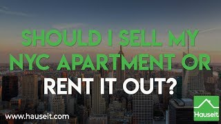 Should I Sell My NYC Apartment or Rent It Out? [2019] | Hauseit®