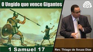 1 Samuel 17 - O Ungido que vence Gigantes - Rev. Thiago de Souza Dias