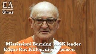 \'Mississippi Burning\' KKK Leader Edgar Ray Killen, Dies In Prison At 92 | Los Angeles Times
