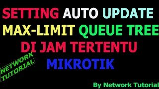 SETTING  MIKROTIK AUTO UPDATE MAX LIMIT PADA QUEUE TREE DI JAM TERTENTU