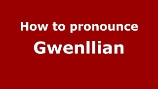 how to pronounce gwenllian pronouncenames com