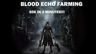 Bloodborne Best place for farming Blood Echoes 50k/2min