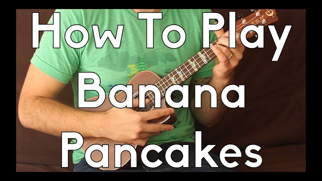 Banana Pancakes Jack Johnson Ukulele Tutorial How To Play