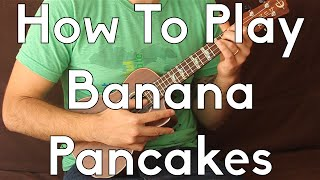 Banana Pancakes - Jack Johnson - Ukulele Tutorial - How To Play Begginer Songs