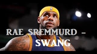 "LeBron James Mix - Rae Sremmurd ""Swang"""