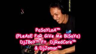 PLeAsE FoR GiVe Me (PaSaYLoA™ BiSaYa) [remix] - DjJBoY™ Ft. DjRedCore™ & DjJomar™