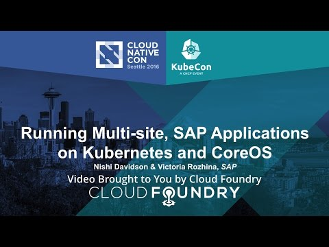 Running Multi-site, SAP Applications on Kubernetes and CoreOS by Nishi Davidson & Victoria Rozhina