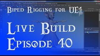 Live Build 40 - Rigging Biped for Unreal Engine 4