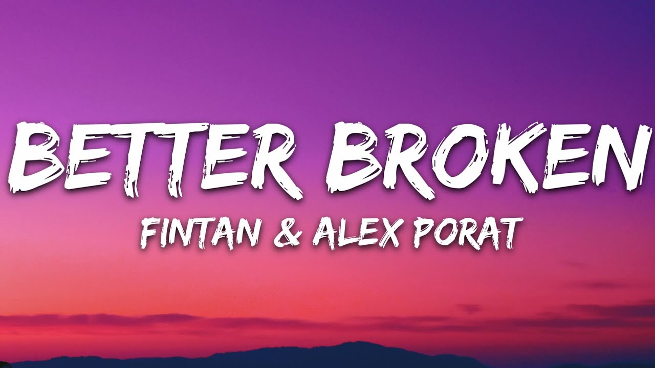 Fintan &  Alex Porat - Better Broken (Lyrics) [7clouds Release]