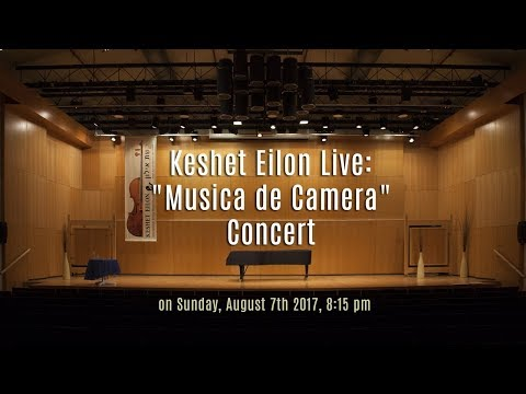 "Keshet Eilon Live: ""Musica de Camera"" Concert - Monday, August 7th 2017 8:15pm"