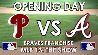 OPENING DAY! - Philadelphia Phillies vs. Atlanta Braves - Franchise Mode - EP 6 MLB 13: The Show