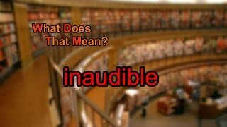 What does inaudible mean?